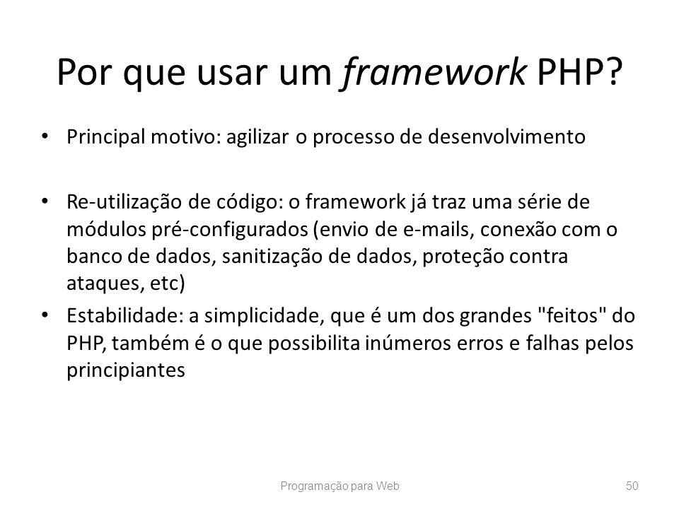Principal motivo: agilizar o processo de desenvolvimento Re-utilização de código: o framework já traz uma série de módulos pré-configurados (envio de