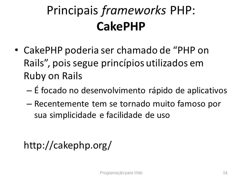 CakePHP poderia ser chamado de PHP on Rails, pois segue princípios utilizados em Ruby on Rails – É focado no desenvolvimento rápido de aplicativos – R