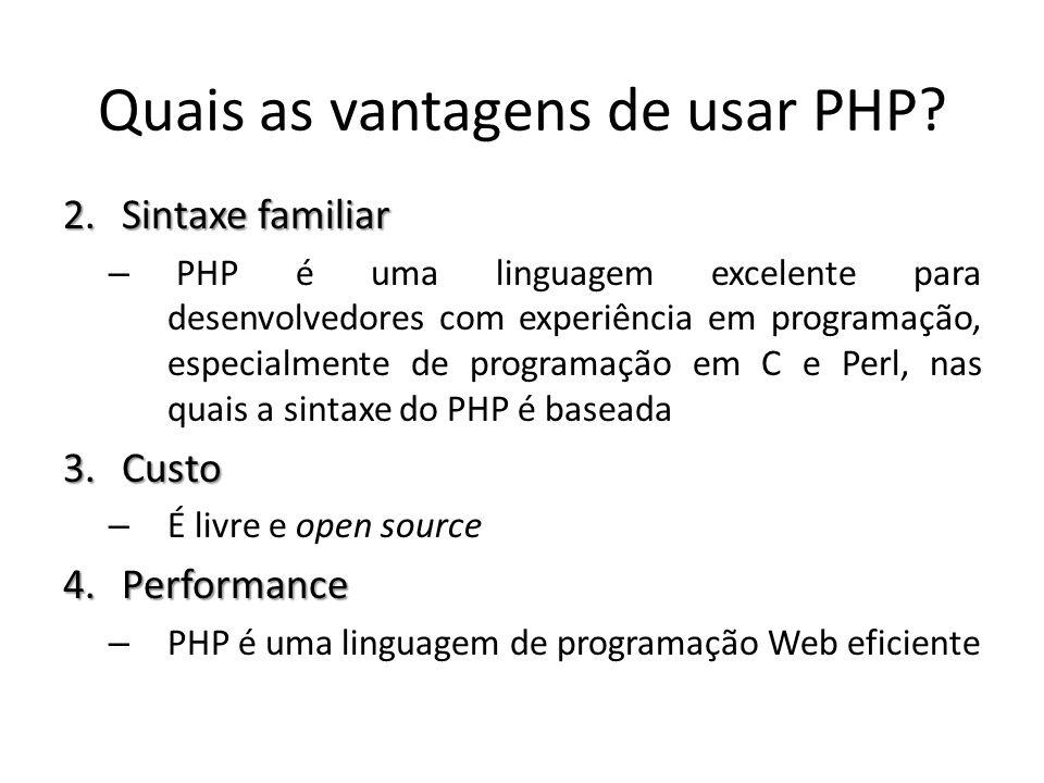 2.Sintaxe familiar – PHP é uma linguagem excelente para desenvolvedores com experiência em programação, especialmente de programação em C e Perl, nas
