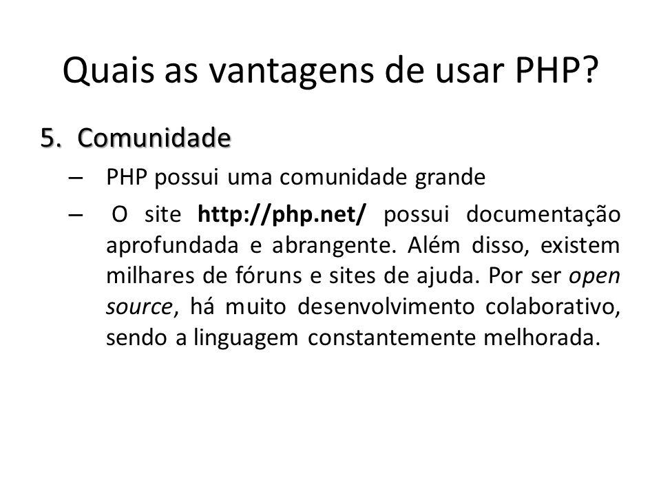 5.Comunidade – PHP possui uma comunidade grande – O site http://php.net/ possui documentação aprofundada e abrangente. Além disso, existem milhares de