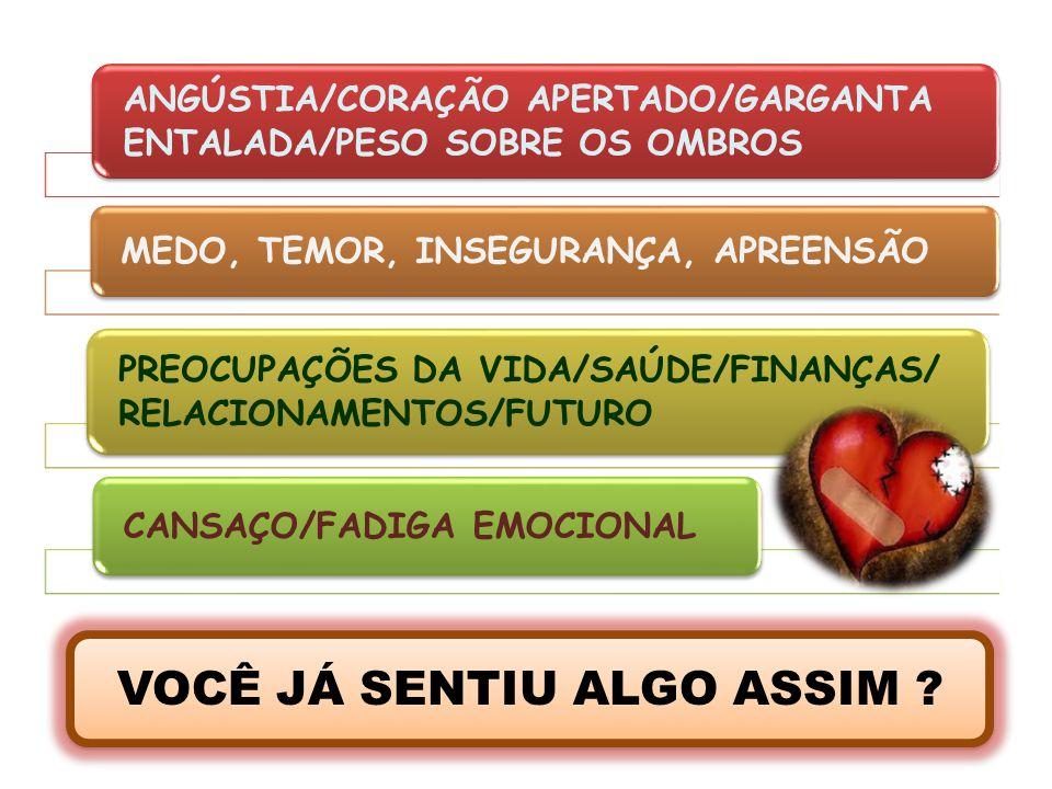 ANGÚSTIA/CORAÇÃO APERTADO/GARGANTA ENTALADA/PESO SOBRE OS OMBROS MEDO, TEMOR, INSEGURANÇA, APREENSÃO PREOCUPAÇÕES DA VIDA/SAÚDE/FINANÇAS/ RELACIONAMEN