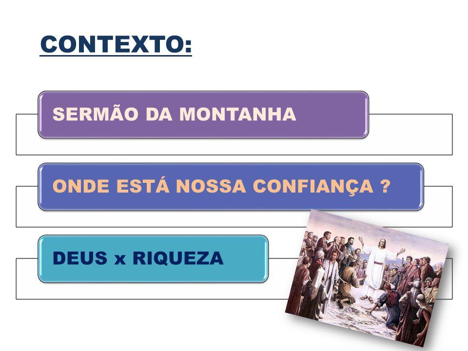CONTEXTO: SERMÃO DA MONTANHAONDE ESTÁ NOSSA CONFIANÇA ?DEUS x RIQUEZA