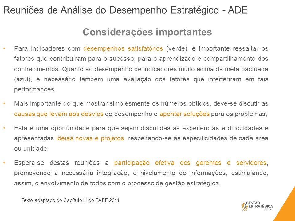 Reuniões de Análise do Desempenho Estratégico - ADE Texto adaptado do Capítulo III do PAFE 2011 Para indicadores com desempenhos satisfatórios (verde), é importante ressaltar os fatores que contribuíram para o sucesso, para o aprendizado e compartilhamento dos conhecimentos.