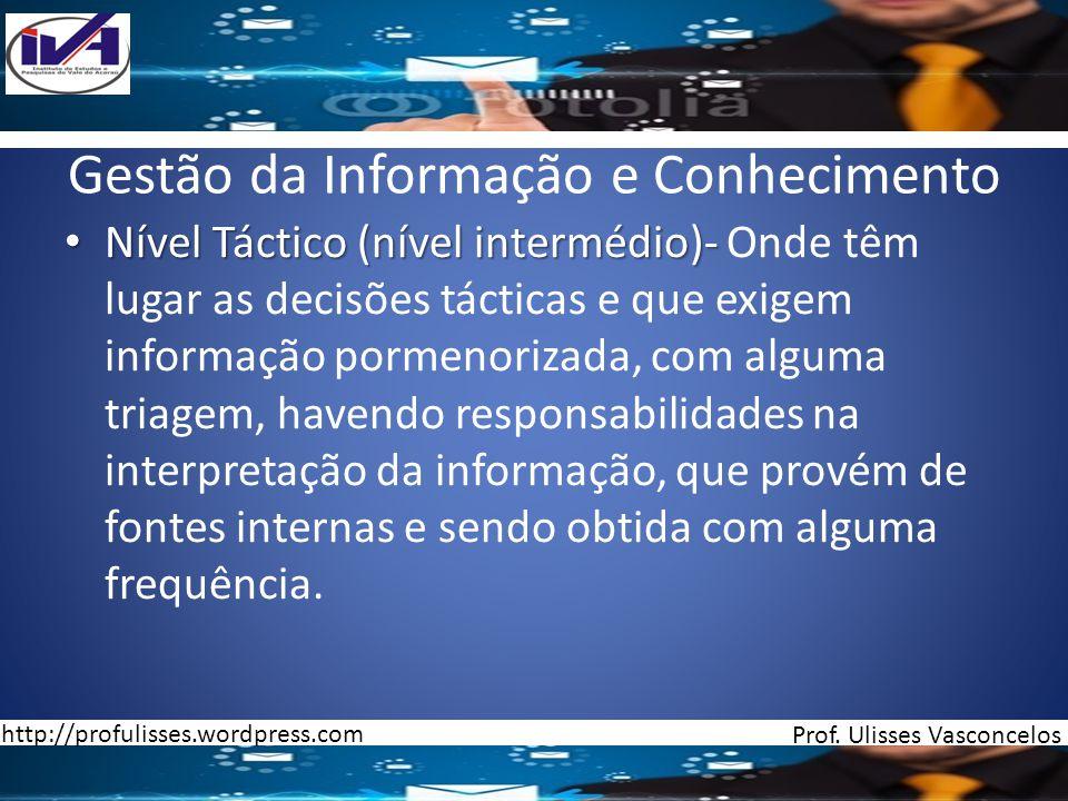 Gestão da Informação e Conhecimento Nível Táctico (nível intermédio)- Nível Táctico (nível intermédio)- Onde têm lugar as decisões tácticas e que exig