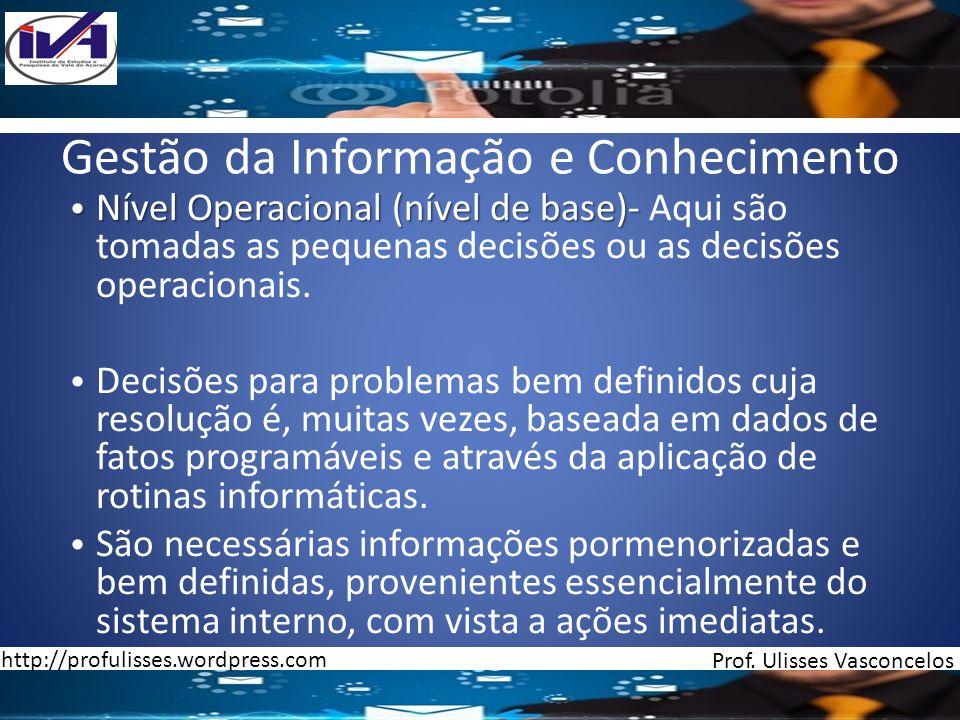 Gestão da Informação e Conhecimento Nível Operacional (nível de base)- Nível Operacional (nível de base)- Aqui são tomadas as pequenas decisões ou as