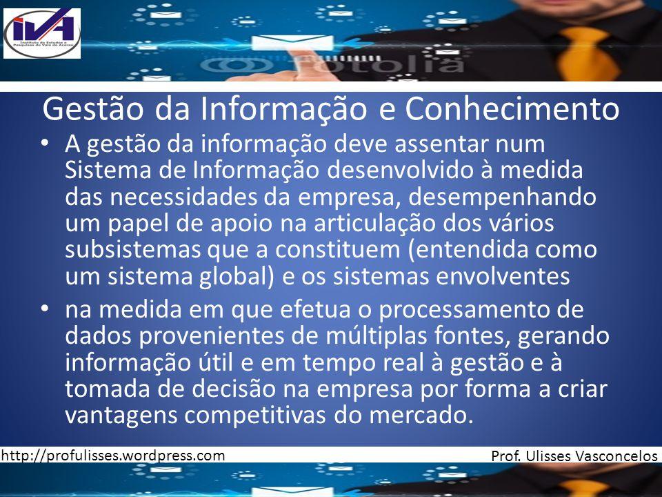 Gestão da Informação e Conhecimento A gestão da informação deve assentar num Sistema de Informação desenvolvido à medida das necessidades da empresa,