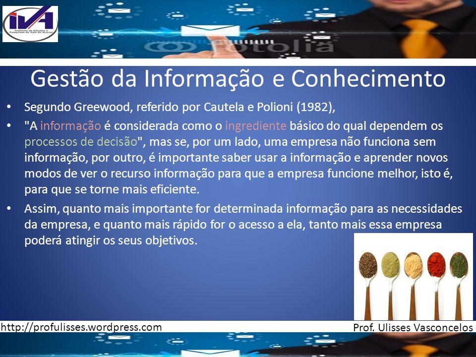 Gestão da Informação e Conhecimento Segundo Greewood, referido por Cautela e Polioni (1982),