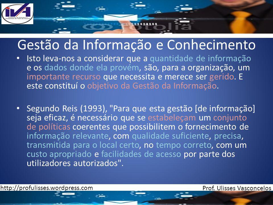 Gestão da Informação e Conhecimento Isto leva-nos a considerar que a quantidade de informação e os dados donde ela provém, são, para a organização, um