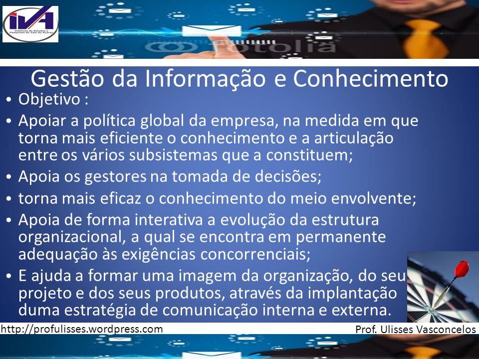 Gestão da Informação e Conhecimento Objetivo : Apoiar a política global da empresa, na medida em que torna mais eficiente o conhecimento e a articulaç