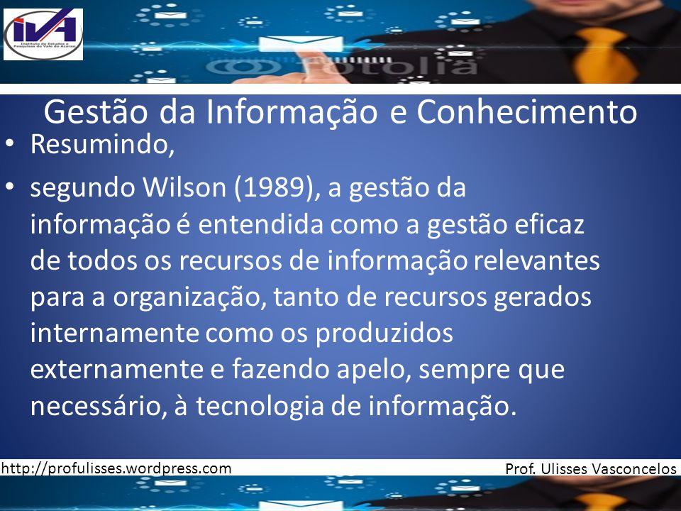 Gestão da Informação e Conhecimento Resumindo, segundo Wilson (1989), a gestão da informação é entendida como a gestão eficaz de todos os recursos de