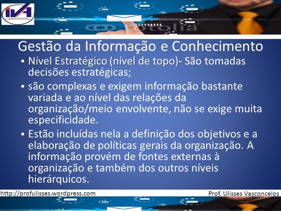 Gestão da Informação e Conhecimento Nível Estratégico (nível de topo) Nível Estratégico (nível de topo)- São tomadas decisões estratégicas; são comple