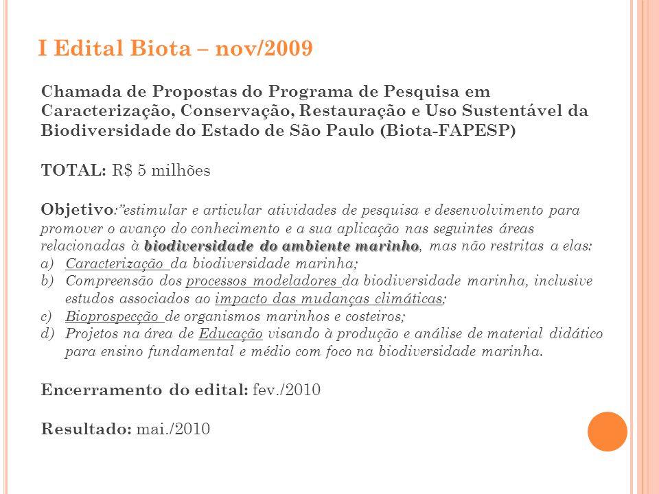 I Edital Biota – nov/2009 Chamada de Propostas do Programa de Pesquisa em Caracterização, Conservação, Restauração e Uso Sustentável da Biodiversidade