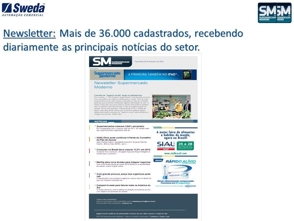 Newsletter: Mais de 36.000 cadastrados, recebendo diariamente as principais notícias do setor.