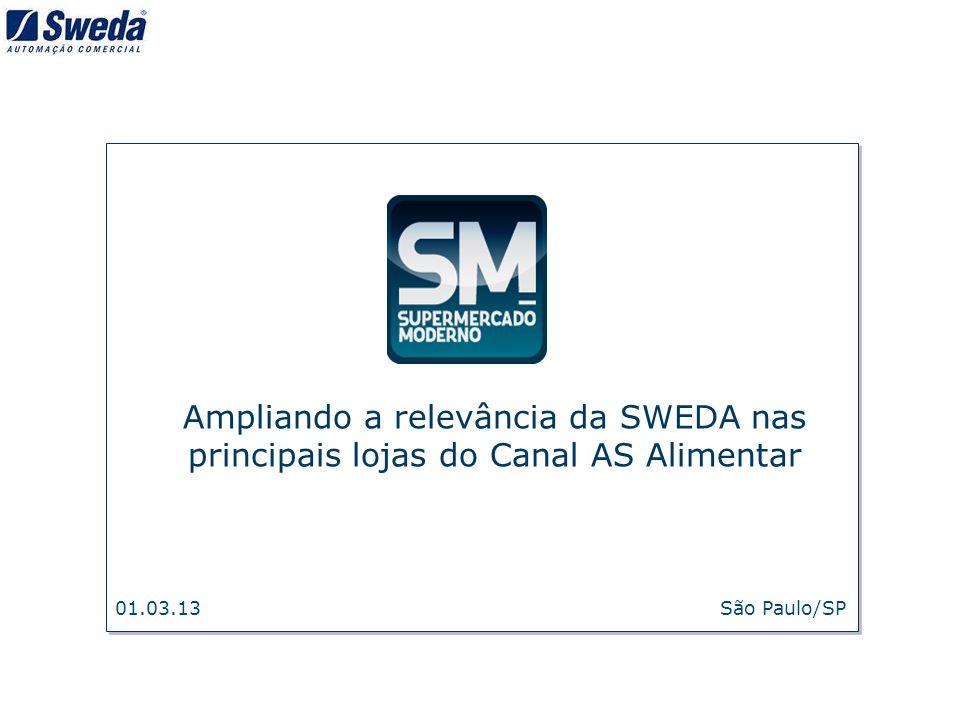 01.03.13 São Paulo/SP Ampliando a relevância da SWEDA nas principais lojas do Canal AS Alimentar