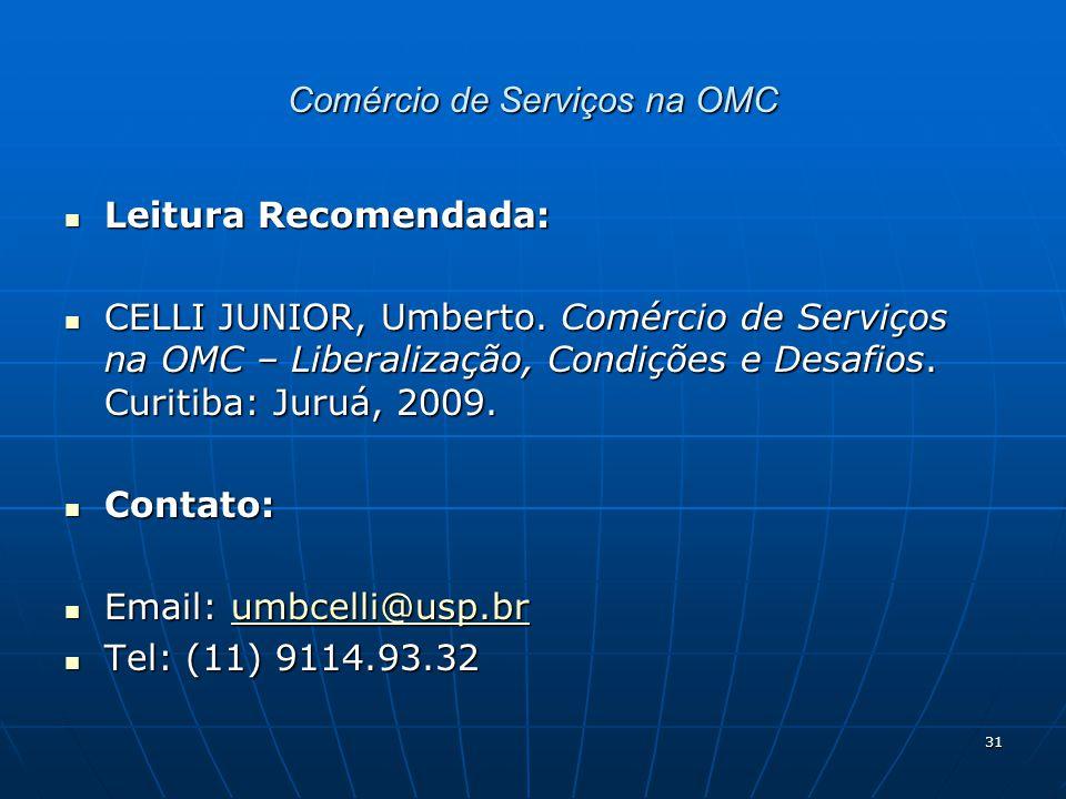 31 Comércio de Serviços na OMC Leitura Recomendada: Leitura Recomendada: CELLI JUNIOR, Umberto.