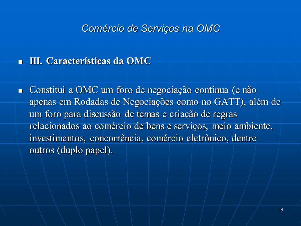 4 Comércio de Serviços na OMC III.Características da OMC III.