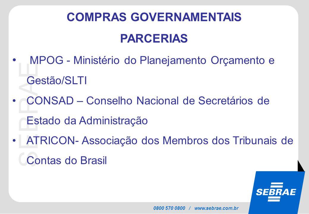 SEBRAE 0800 570 0800 / www.sebrae.com.br COMPRAS GOVERNAMENTAIS PARCERIAS MPOG - Ministério do Planejamento Orçamento e Gestão/SLTI CONSAD – Conselho
