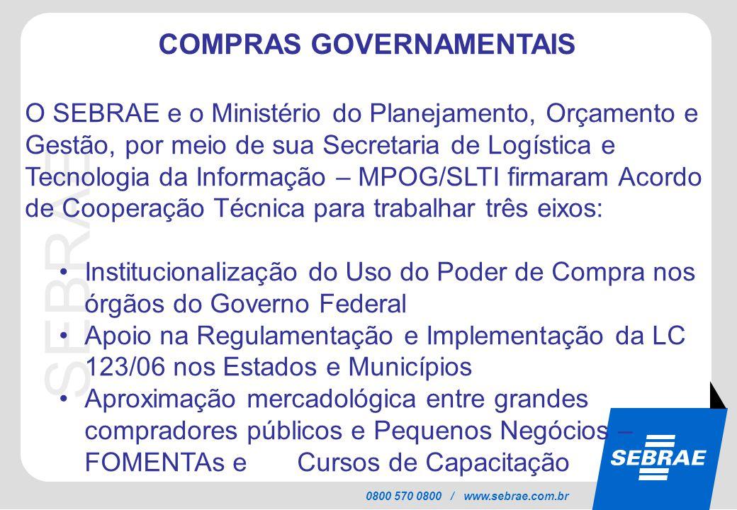 SEBRAE 0800 570 0800 / www.sebrae.com.br COMPRAS GOVERNAMENTAIS O SEBRAE e o Ministério do Planejamento, Orçamento e Gestão, por meio de sua Secretari