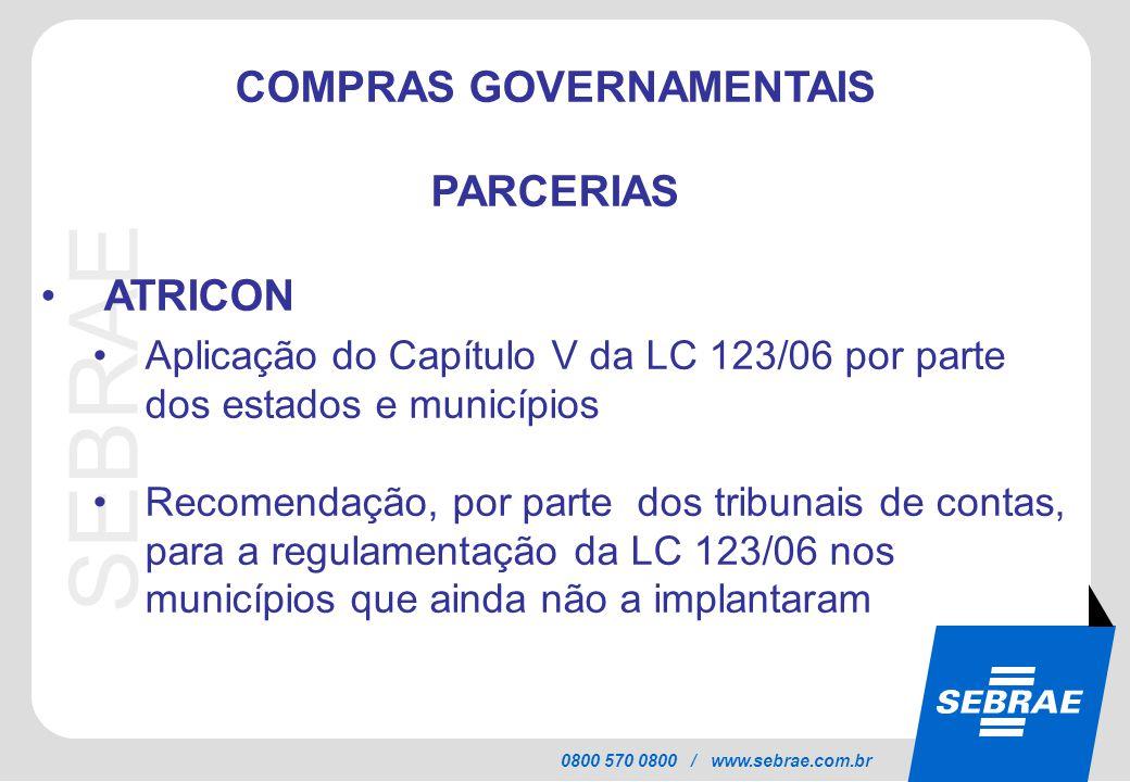 SEBRAE 0800 570 0800 / www.sebrae.com.br COMPRAS GOVERNAMENTAIS PARCERIAS ATRICON Recomendação para que os tribunais de contas promovam a fiscalização quanto à aplicação da LC 123/06 Capacitação do corpo técnico dos tribunais de contas na LC 123/06