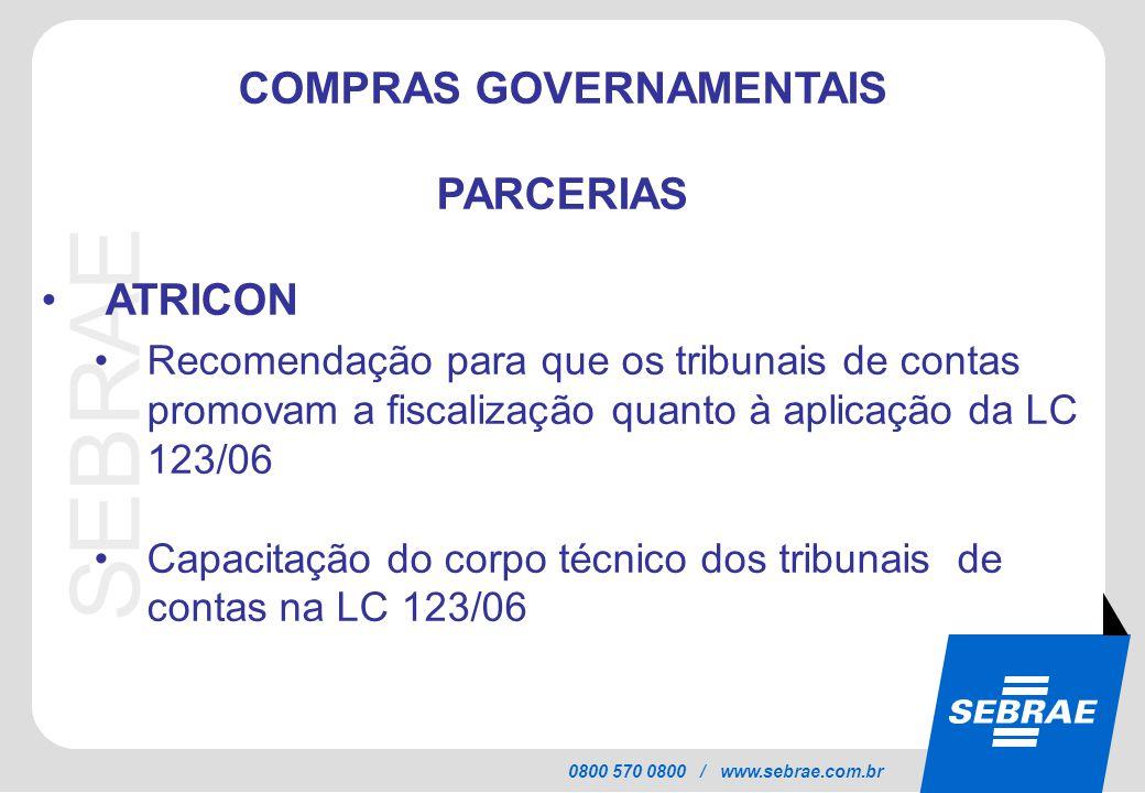 SEBRAE 0800 570 0800 / www.sebrae.com.br COMPRAS GOVERNAMENTAIS PARCERIAS ATRICON Recomendação para que os tribunais de contas promovam a fiscalização