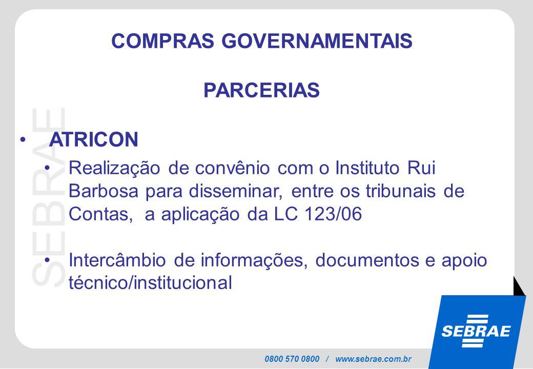 SEBRAE 0800 570 0800 / www.sebrae.com.br COMPRAS GOVERNAMENTAIS PARCERIAS ATRICON Realização de convênio com o Instituto Rui Barbosa para disseminar,