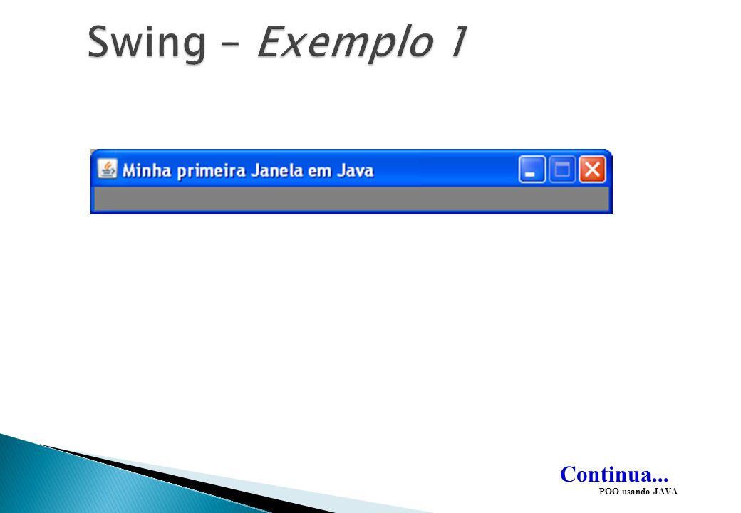 Continua... import java.awt.*; import java.awt.event.*; import javax.swing.*; class Exemplo1 extends JFrame { Exemplo1() { setTitle(