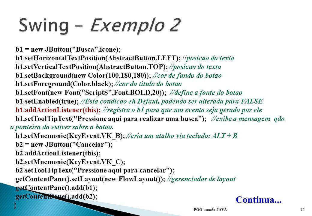 POO usando JAVA Continua... import java.awt.*; import java.awt.event.*; import javax.swing.*; public class Exemplo2 extends JFrame implements ActionLi