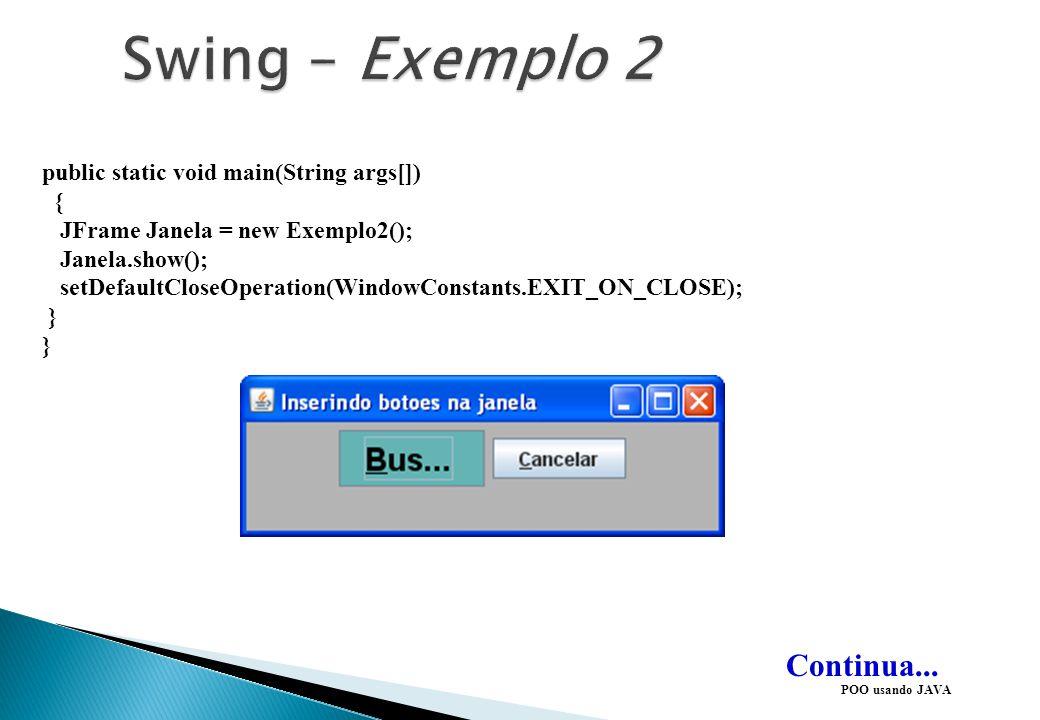 POO usando JAVA Continua... public void actionPerformed(ActionEvent e) { // metodo implementado pelo ActionListener if (e.getSource()==b1) //se o obje