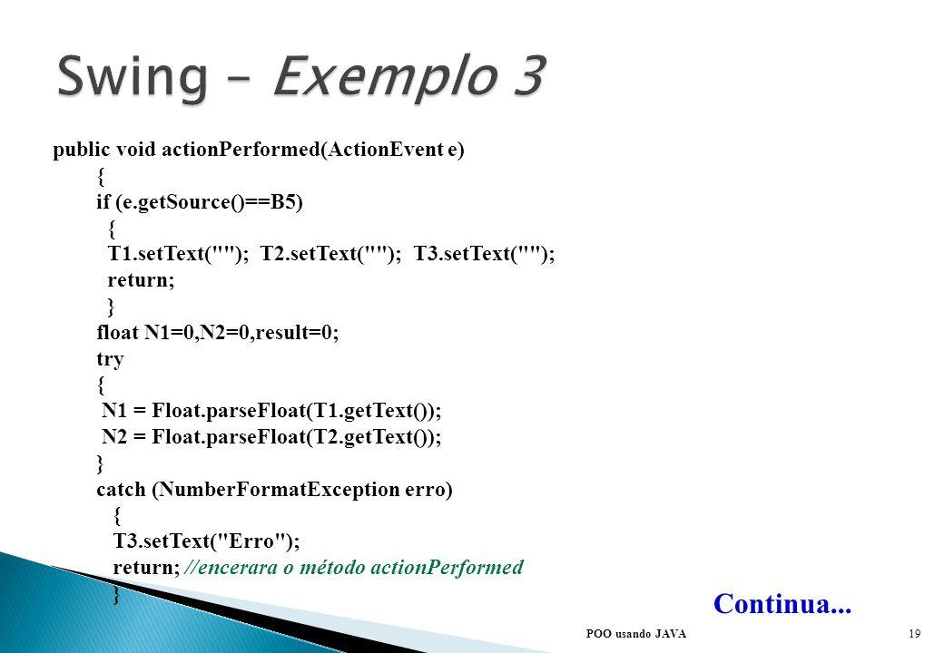 POO usando JAVA Continua... // T1.addTextListener(this); T3.setEditable(false); //define que o textField como somente leitura //adicionam todos os obj