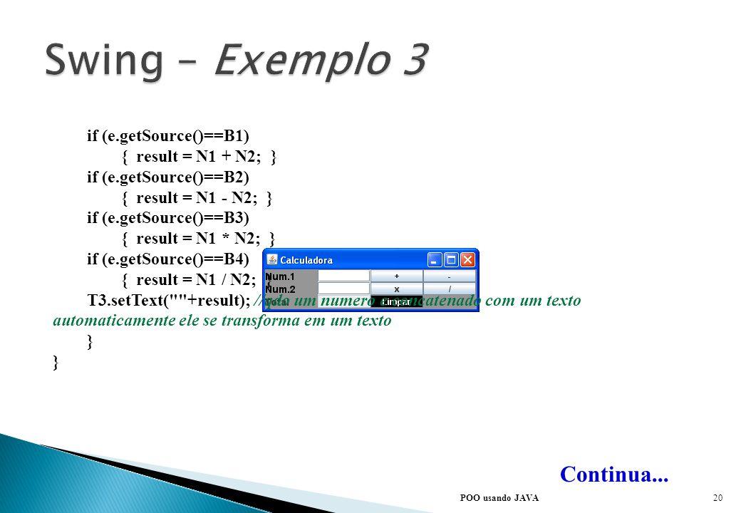 POO usando JAVA Continua... public void actionPerformed(ActionEvent e) { if (e.getSource()==B5) { T1.setText(