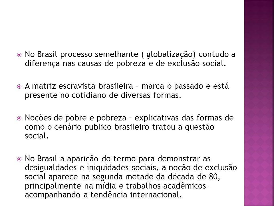 No Brasil processo semelhante ( globalização) contudo a diferença nas causas de pobreza e de exclusão social.