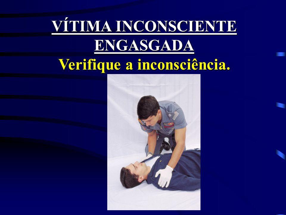 VÍTIMA INCONSCIENTE ENGASGADA Verifique a inconsciência.