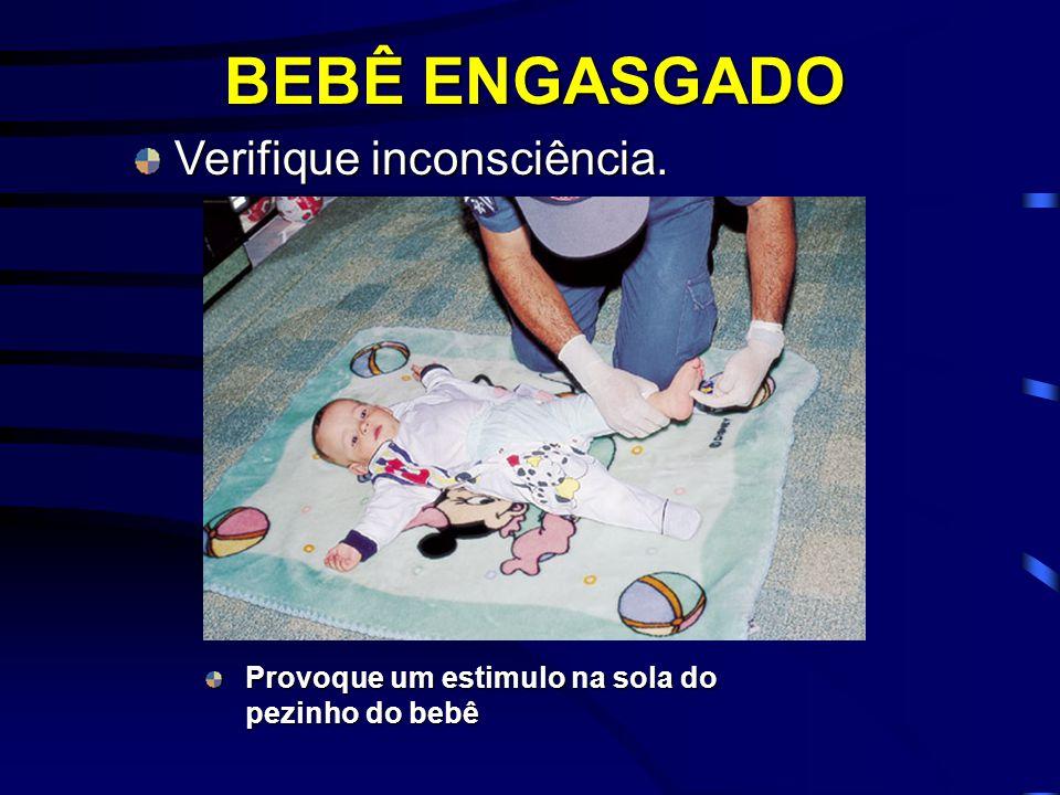 Verifique inconsciência. Provoque um estimulo na sola do pezinho do bebê BEBÊ ENGASGADO