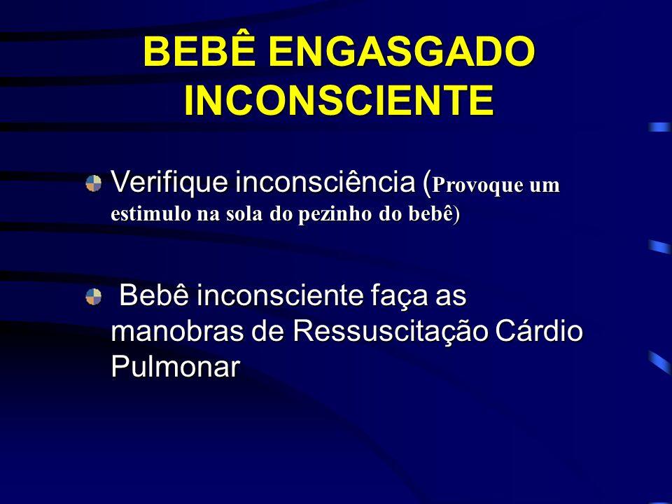 Verifique inconsciência ( Provoque um estimulo na sola do pezinho do bebê) Bebê inconsciente faça as manobras de Ressuscitação Cárdio Pulmonar Bebê in
