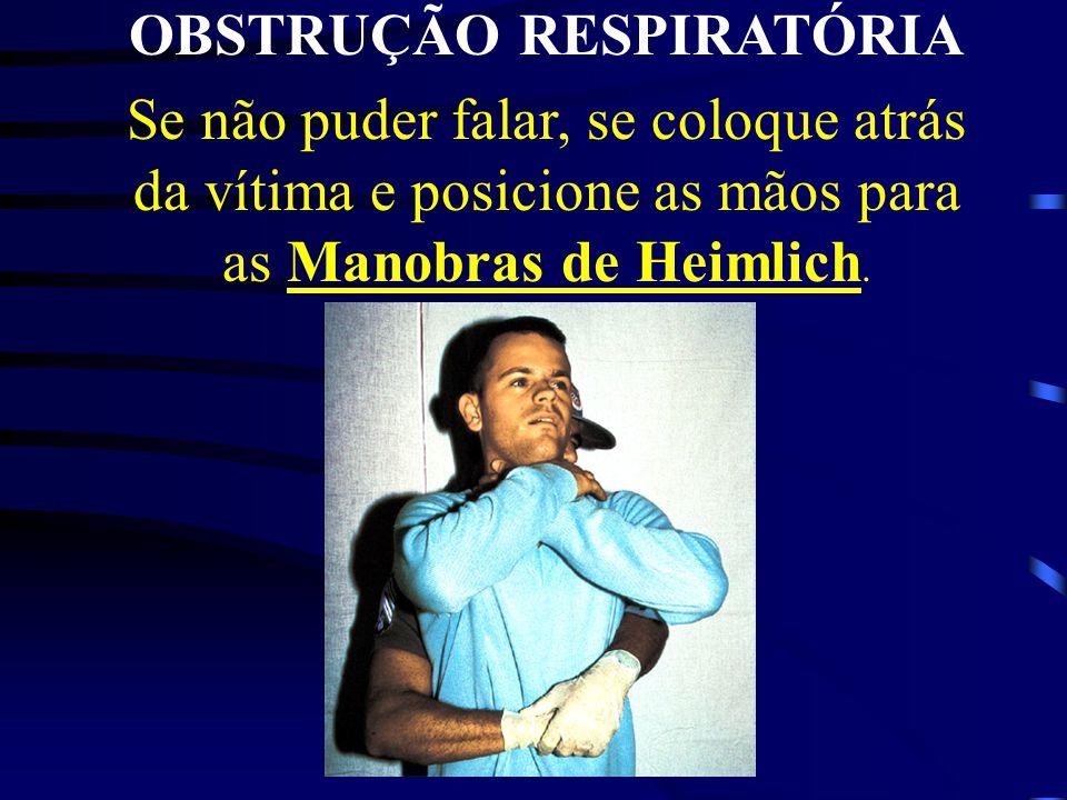 OBSTRUÇÃO RESPIRATÓRIA Se não puder falar, se coloque atrás da vítima e posicione as mãos para as Manobras de Heimlich.