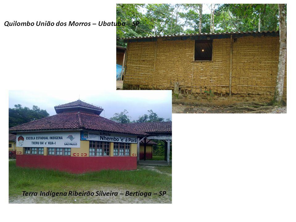 Terra Indígena Ribeirão Silveira – Bertioga – SP Quilombo União dos Morros – Ubatuba – SP