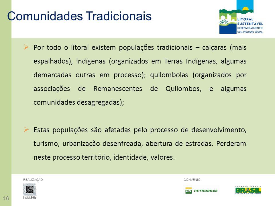 16 REALIZAÇÃOCONVÊNIO Por todo o litoral existem populações tradicionais – caiçaras (mais espalhados), indígenas (organizados em Terras Indígenas, alg