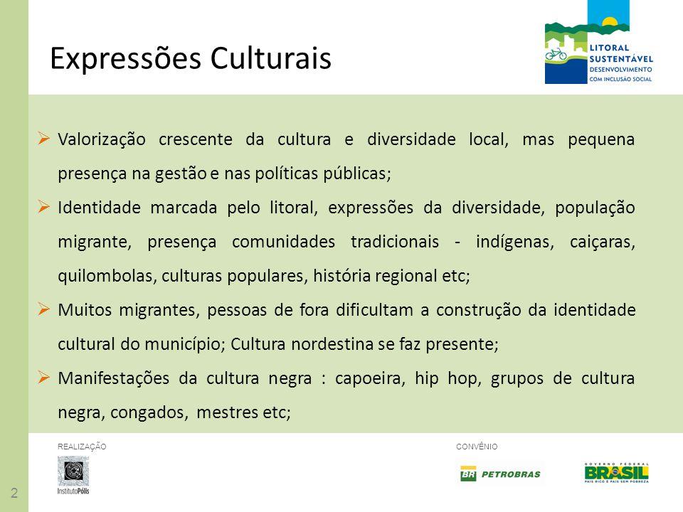22 REALIZAÇÃOCONVÊNIO Valorização crescente da cultura e diversidade local, mas pequena presença na gestão e nas políticas públicas; Identidade marcad