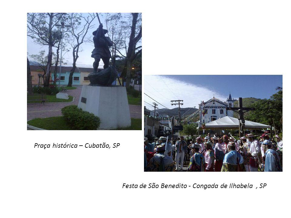 Praça histórica – Cubatão, SP Festa de São Benedito - Congada de Ilhabela, SP
