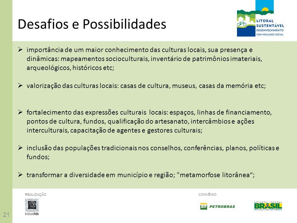21 REALIZAÇÃOCONVÊNIO Desafios e Possibilidades importância de um maior conhecimento das culturas locais, sua presença e dinâmicas: mapeamentos socioc