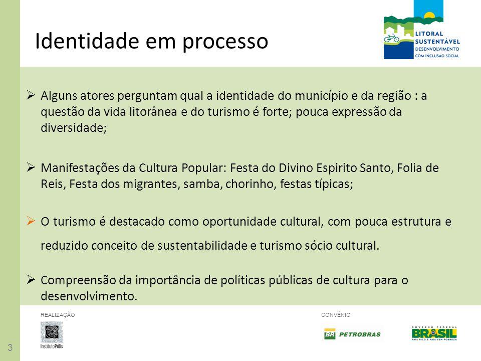 33 REALIZAÇÃOCONVÊNIO Identidade em processo Alguns atores perguntam qual a identidade do município e da região : a questão da vida litorânea e do tur