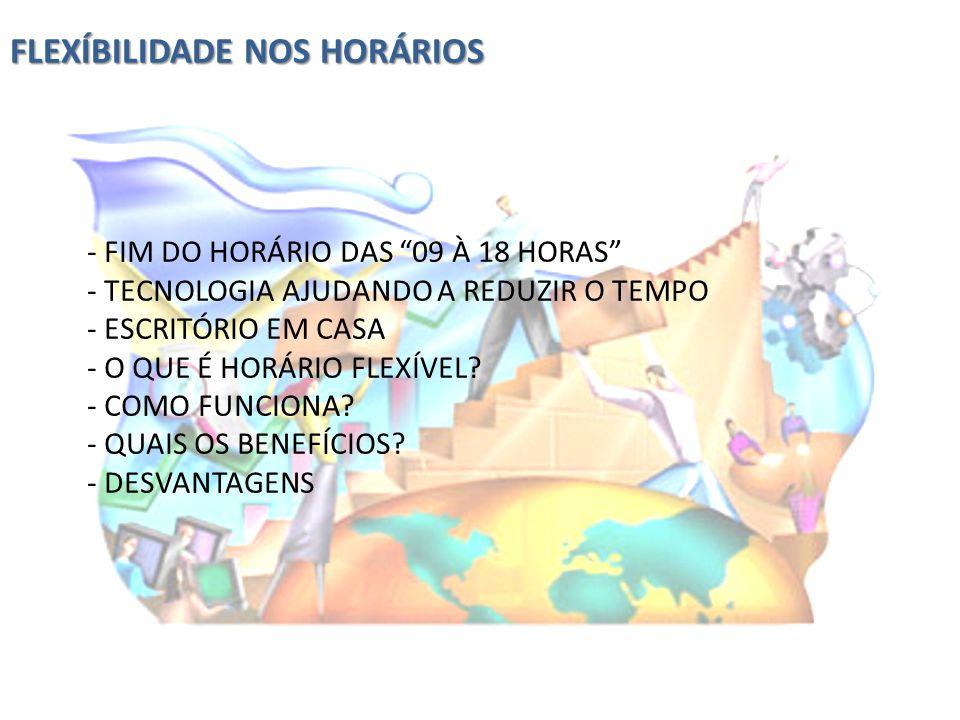 FLEXÍBILIDADE NOS HORÁRIOS - FIM DO HORÁRIO DAS 09 À 18 HORAS - TECNOLOGIA AJUDANDO A REDUZIR O TEMPO - ESCRITÓRIO EM CASA - O QUE É HORÁRIO FLEXÍVEL?