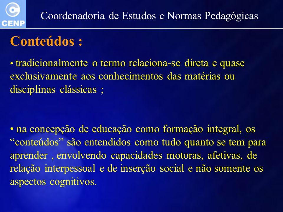 Coordenadoria de Estudos e Normas Pedagógicas Conteúdos : tradicionalmente o termo relaciona-se direta e quase exclusivamente aos conhecimentos das ma