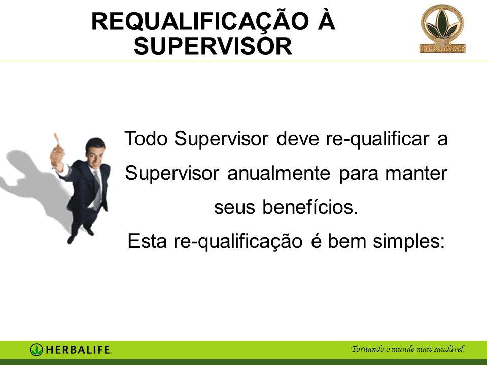 Tornando o mundo mais saudável. REQUALIFICAÇÃO À SUPERVISOR Todo Supervisor deve re-qualificar a Supervisor anualmente para manter seus benefícios. Es