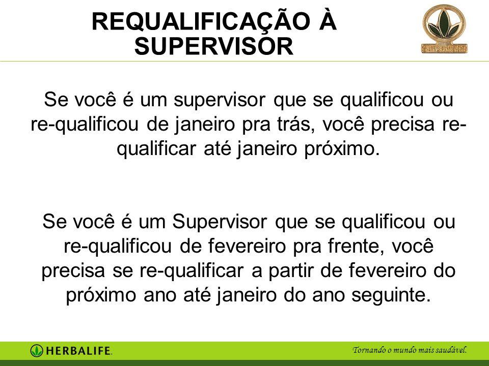 Tornando o mundo mais saudável. REQUALIFICAÇÃO À SUPERVISOR Se você é um supervisor que se qualificou ou re-qualificou de janeiro pra trás, você preci