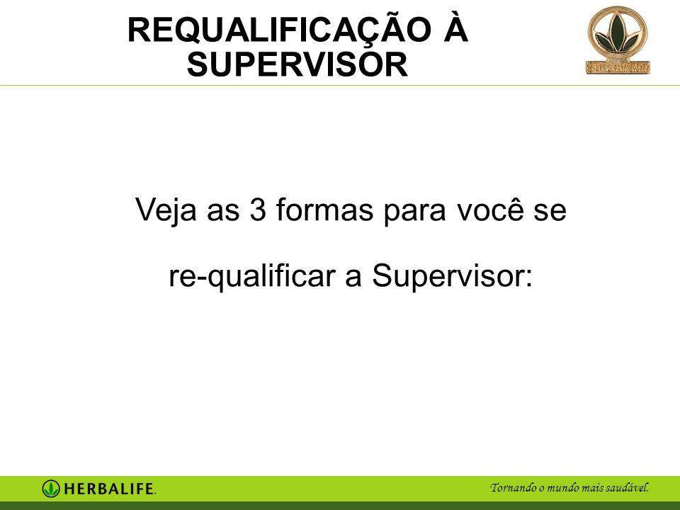 Tornando o mundo mais saudável. REQUALIFICAÇÃO À SUPERVISOR Veja as 3 formas para você se re-qualificar a Supervisor: