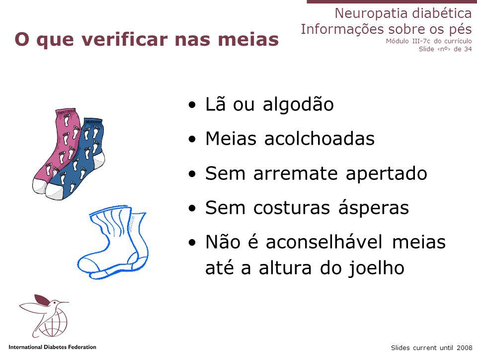 Neuropatia diabética Informações sobre os pés Módulo III-7c do currículo Slide nº de 34 Slides current until 2008 O que verificar nas meias Lã ou algo