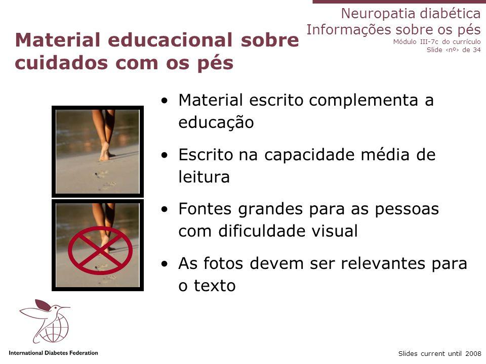 Neuropatia diabética Informações sobre os pés Módulo III-7c do currículo Slide nº de 34 Slides current until 2008 Material educacional sobre cuidados