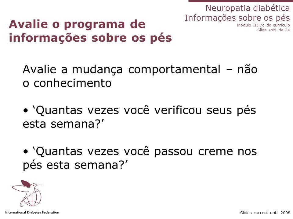 Neuropatia diabética Informações sobre os pés Módulo III-7c do currículo Slide nº de 34 Slides current until 2008 Avalie o programa de informações sob