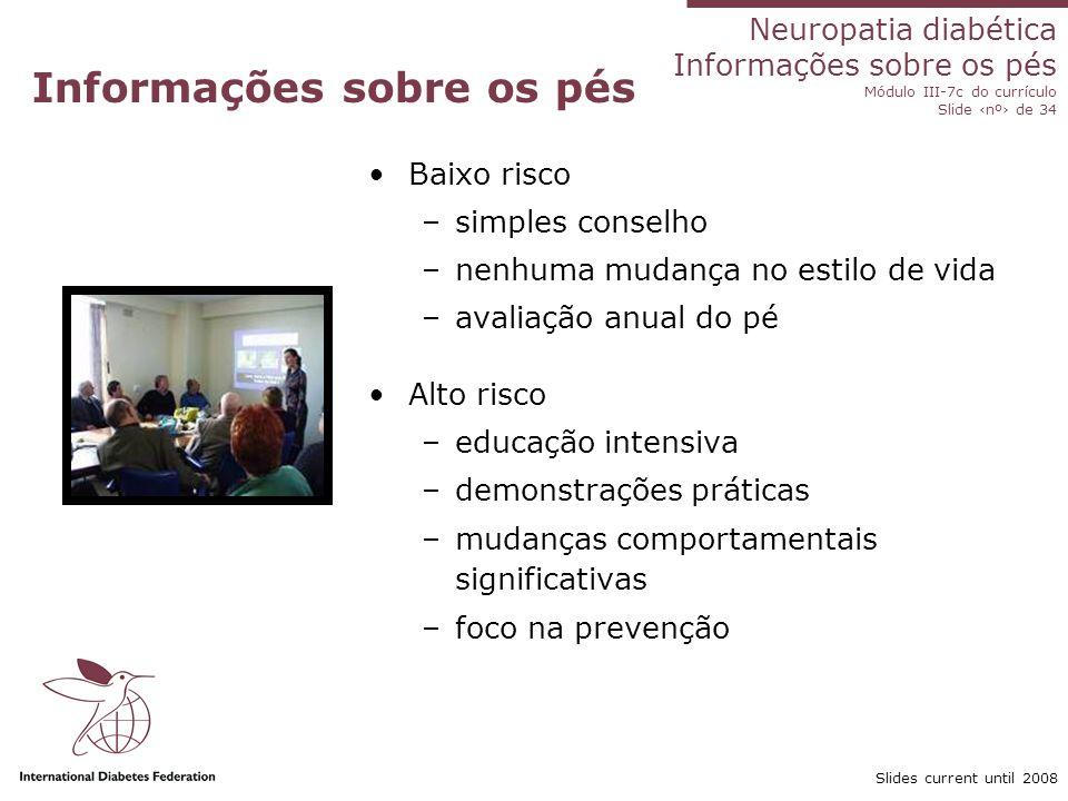 Neuropatia diabética Informações sobre os pés Módulo III-7c do currículo Slide nº de 34 Slides current until 2008 Informações sobre os pés Baixo risco